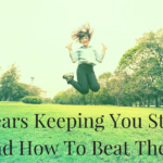 3 Fears Keeping You Stuck (And How To Beat Them)